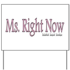 Ms. Right Now Yard Sign