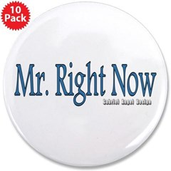 """Mr. Right Now 3.5"""" Button (10 pack)"""