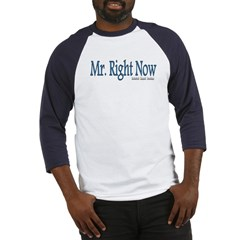 Mr. Right Now Baseball Jersey T-Shirt