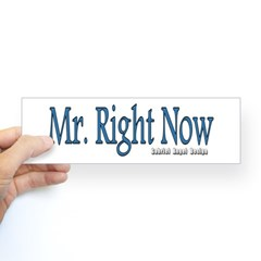 Mr. Right Now Bumper Sticker