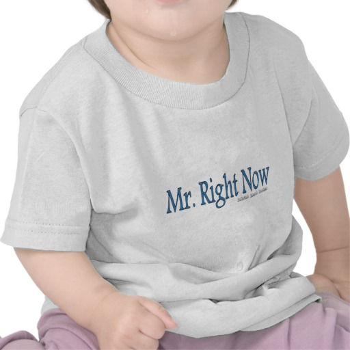 Mr. Right Now Infant T-Shirt
