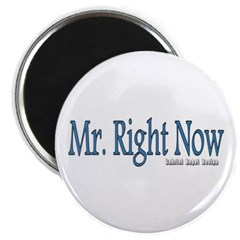 Mr. Right Now Magnet