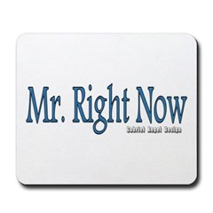 Mr. Right Now Mousepad