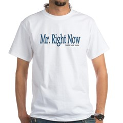Mr. Right Now White T-Shirt