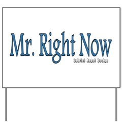 Mr. Right Now Yard Sign