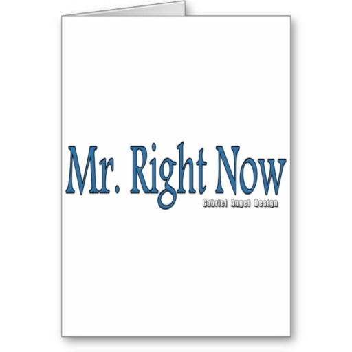 Mr Right Now Greeting Card