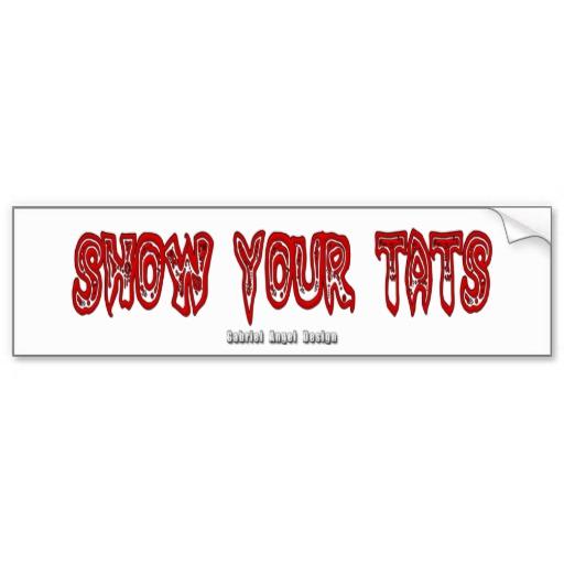 Show Your Tats Bumper Sticker