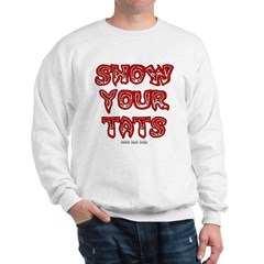 Show Your Tats Sweatshirt