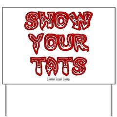 Show Your Tats Yard Sign