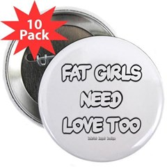 """Fat Girls Need Love Too 2.25"""" Button (10 pack)"""