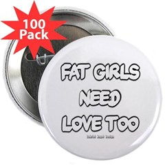 """Fat Girls Need Love Too 2.25"""" Button (100 pack)"""