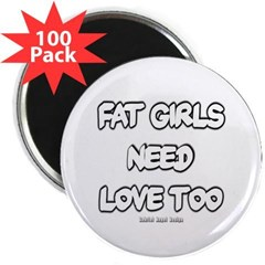 """Fat Girls Need Love Too 2.25"""" Magnet (100 pack)"""