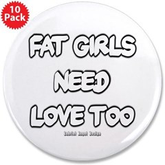 """Fat Girls Need Love Too 3.5"""" Button (10 pack)"""