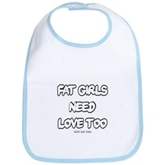 Fat Girls Need Love Too Baby Bib