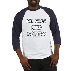 Fat Girls Need Love Too Baseball Jersey T-Shirt