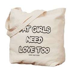 Fat Girls Need Love Too Canvas Tote Bag