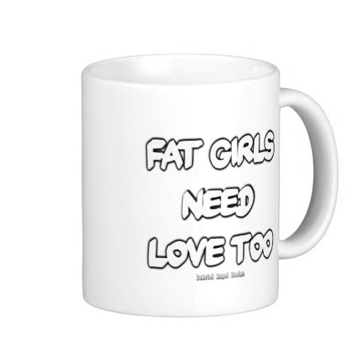 Fat Girls Need Love Too Classic White Mug