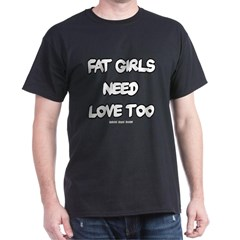 Fat Girls Need Love Too Dark T-shirt