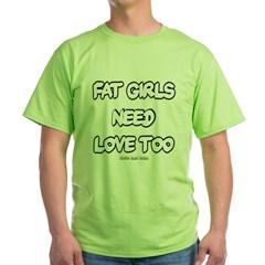 Fat Girls Need Love Too Green T-Shirt