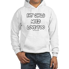 Fat Girls Need Love Too Hooded Sweatshirt