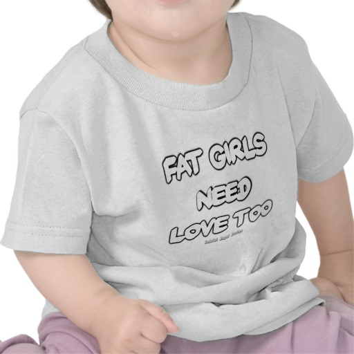 Fat Girls Need Love Too Infant T-Shirt
