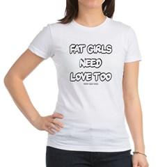 Fat Girls Need Love Too Junior Jersey T-Shirt