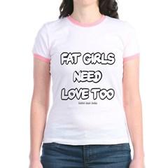 Fat Girls Need Love Too Junior Ringer T-Shirt