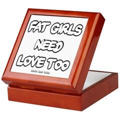 Fat Girls Need Love Too Keepsake Box