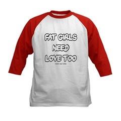 Fat Girls Need Love Too Kids Baseball Jersey T-Shirt