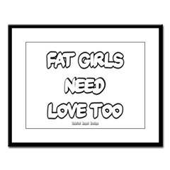 Fat Girls Need Love Too Large Framed Print