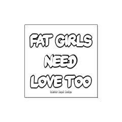 Fat Girls Need Love Too Large Posters