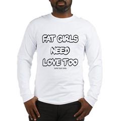Fat Girls Need Love Too Long Sleeve T-Shirt