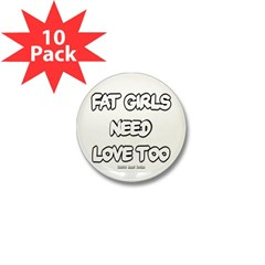 Fat Girls Need Love Too Mini Button (10 pack)