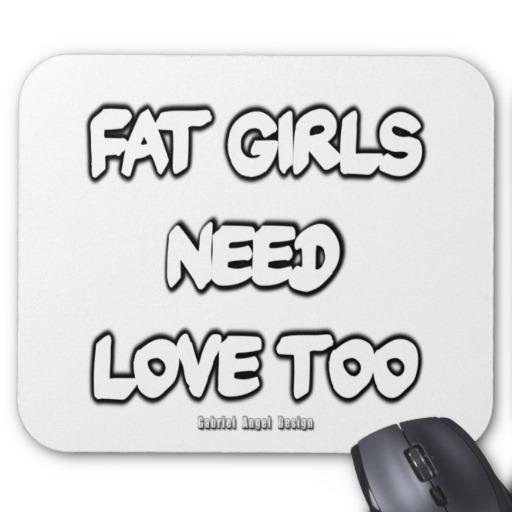 Fat Girls Need Love Too Mousepad