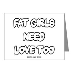 Fat Girls Need Love Too Note Cards (Pk of 10)