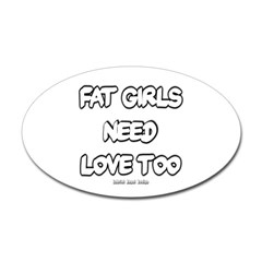 Fat Girls Need Love Too Oval Decal