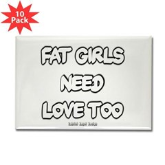 Fat Girls Need Love Too Rectangle Magnet (10 pack)