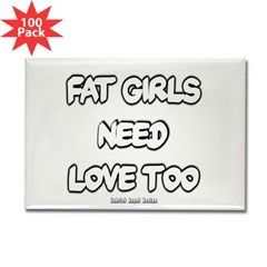 Fat Girls Need Love Too Rectangle Magnet (100 pack