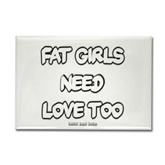 Fat Girls Need Love Too Rectangle Magnet