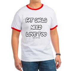 Fat Girls Need Love Too Ringer T-Shirt