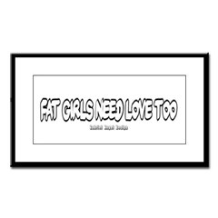 Fat Girls Need Love Too Small Framed Print
