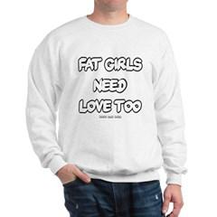 Fat Girls Need Love Too Sweatshirt