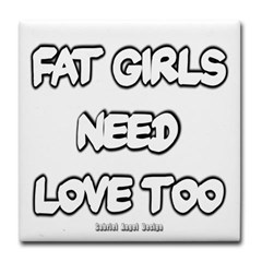 Fat Girls Need Love Too Tile Coaster