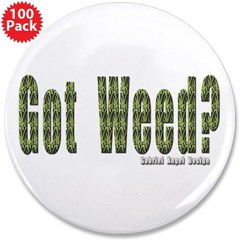 "Got Weed? 3.5"" Button (100 pack)"