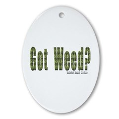 Got Weed? Oval Ornament