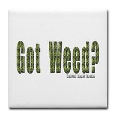 Got Weed? Tile Coaster