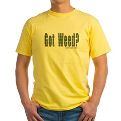 Got Weed? Yellow T-Shirt