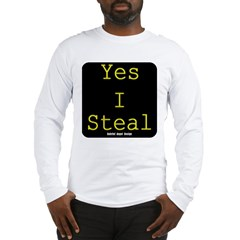 Yes I Steal Long Sleeve T-Shirt