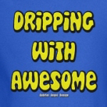 Dripping with Awesome