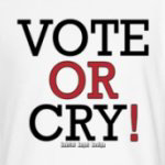 Vote or Cry!